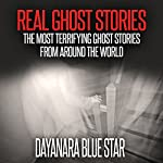 Real Ghost Stories: The Most Terrifying Ghost Stories from Around the World | Dayanara Blue Star