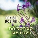 Do Not Go, My Love | Denise Robins