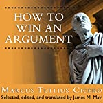How to Win an Argument: An Ancient Guide to the Art of Persuasion | Marcus Tullius Cicero,James May