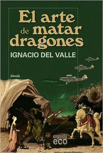 El arte de matar dragones (Algaida Literaria - Eco): Amazon.es: del Valle, Ignacio: Libros