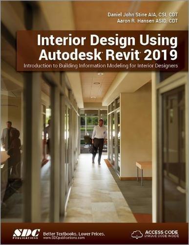 Interior Design Using Autodesk Revit 2019 Aaron R Hansen Daniel John Stine 9781630571832 Amazon Com Books