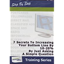 My Business Marketing Mentor Training Series- 7 Secrets to Increasing Your Botton Line By 10-20% By Just Asking A Simple Question