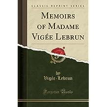 Memoirs of Madame Vigée Lebrun (Classic Reprint)
