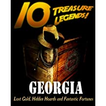 10 Treasure Legends! Georgia: Lost Gold, Hidden Hoards and Fantastic Fortunes