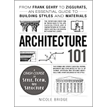 Architecture 101: From Frank Gehry to Ziggurats, an Essential Guide to Building Styles and Materials (Adams 101)