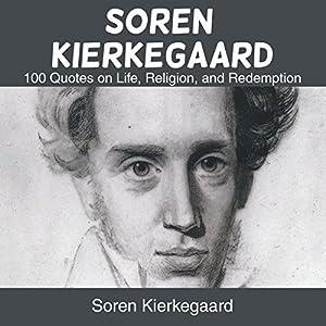 Soren Kierkegaard: 100 Quotes on Life, Religion, and Redemption Audiobook