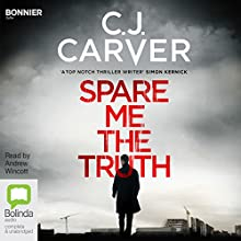 Spare Me the Truth Audiobook by C J Carver Narrated by Andrew Wincott