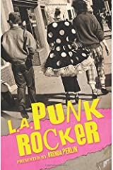 L.A. Punk Rocker: Stories of Sex, Drugs and Punk Rock that will make you wish you'd been in there. Paperback