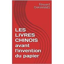 LES LIVRES CHINOIS avant l'invention du papier (French Edition)