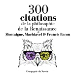 300 citations de la philosophie de la Renaissance (Comprendre la philosophie) | Michel de Montaigne,Niccolò Machiavelli,Francis Bacon