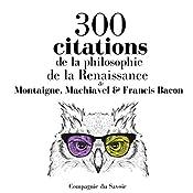 300 citations de la philosophie de la Renaissance (Comprendre la philosophie) | Michel de Montaigne, Niccolò Machiavelli, Francis Bacon