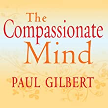 The Compassionate Mind Audiobook by Paul Gilbert Narrated by Rupert Farley