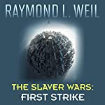 First Strike: The Slaver Wars, Book 4 | Raymond L. Weil