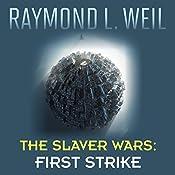 First Strike: The Slaver Wars, Book 4 | Raymond L. Weil