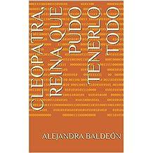 Cleopatra, Reina que pudo tenerlo todo (Historia Antigua de Egipto nº 1) (Spanish Edition)