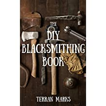 The DIY Blacksmithing Book (Blacksmith Books 1)