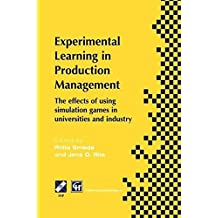 Experimental Learning in Production Management: IFIP TC5 / WG5.7 Third Workshop on Games in Production Management: The effects of games on developing production ... in Information and Communication Technology)