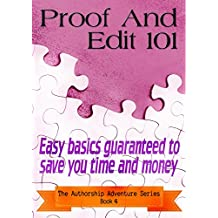 Proof And Edit 101: Easy basics guaranteed to save you time and money (The Authorship Adventure Series Book 4)