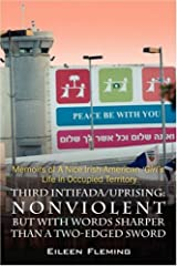 Third Intifada/Uprising: Nonviolent But with Words Sharper Than a Two-Edged Sword - Memoirs of a Nice Irish American 'Girl's' Life in Occupied