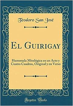 El Guirigay: Humorada Mitológica en un Acto y Cuatro Cuadros, Original y en Verso (Classic Reprint)