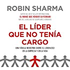 El líder que no tenía cargo Audiobook by Robin Sharma Narrated by Horacio Mancilla