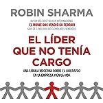 El líder que no tenía cargo | Robin Sharma