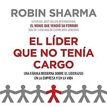 El líder que no tenía cargo | Livre audio Auteur(s) : Robin Sharma Narrateur(s) : Horacio Mancilla