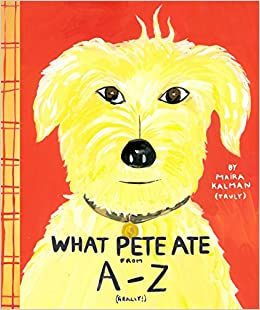 Amazon.com: What Pete Ate from A to Z (9780142501597): Kalman, Maira: Books