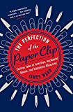 The Perfection of the Paper Clip: Curious Tales of