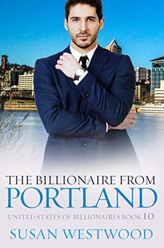 The Billionaire From Portland: A Sexy BWWM Billionaire Romance (United States Of Billionaires Book 10)