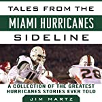 Tales from the Miami Hurricanes Sideline: A Collection of the Greatest Hurricanes Stories Ever Told | Jim Martz