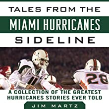Tales from the Miami Hurricanes Sideline: A Collection of the Greatest Hurricanes Stories Ever Told Audiobook by Jim Martz Narrated by Ax Norman