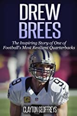Drew Brees: The Inspiring Story of One of Football's Most Resilient Quarterbacks (Football Biography Books) Paperback
