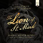 The Lion of St. Mark: A Story of Venice in the 14th Century | George Alfred Henty
