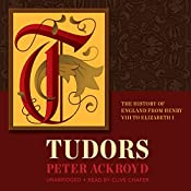 Tudors: The History of England From Henry VIII to Elizabeth I: History of England, Book 2 | Peter Ackroyd