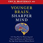 Younger Brain, Sharper Mind: A 6-Step Plan for Preserving and Improving Memory and Attention at Any Age from Americas Brain Doctor | Eric R. Braverman