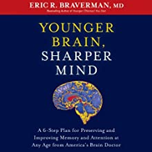 Younger Brain, Sharper Mind: A 6-Step Plan for Preserving and Improving Memory and Attention at Any Age from Americas Brain Doctor Audiobook by Eric R. Braverman Narrated by Kevin Stillwell