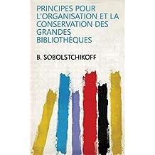 Principes pour l'organisation et la conservation des grandes bibliothèques (French Edition)