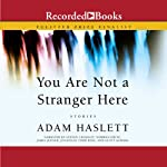 You Are Not a Stranger Here: Stories | Adam Haslett