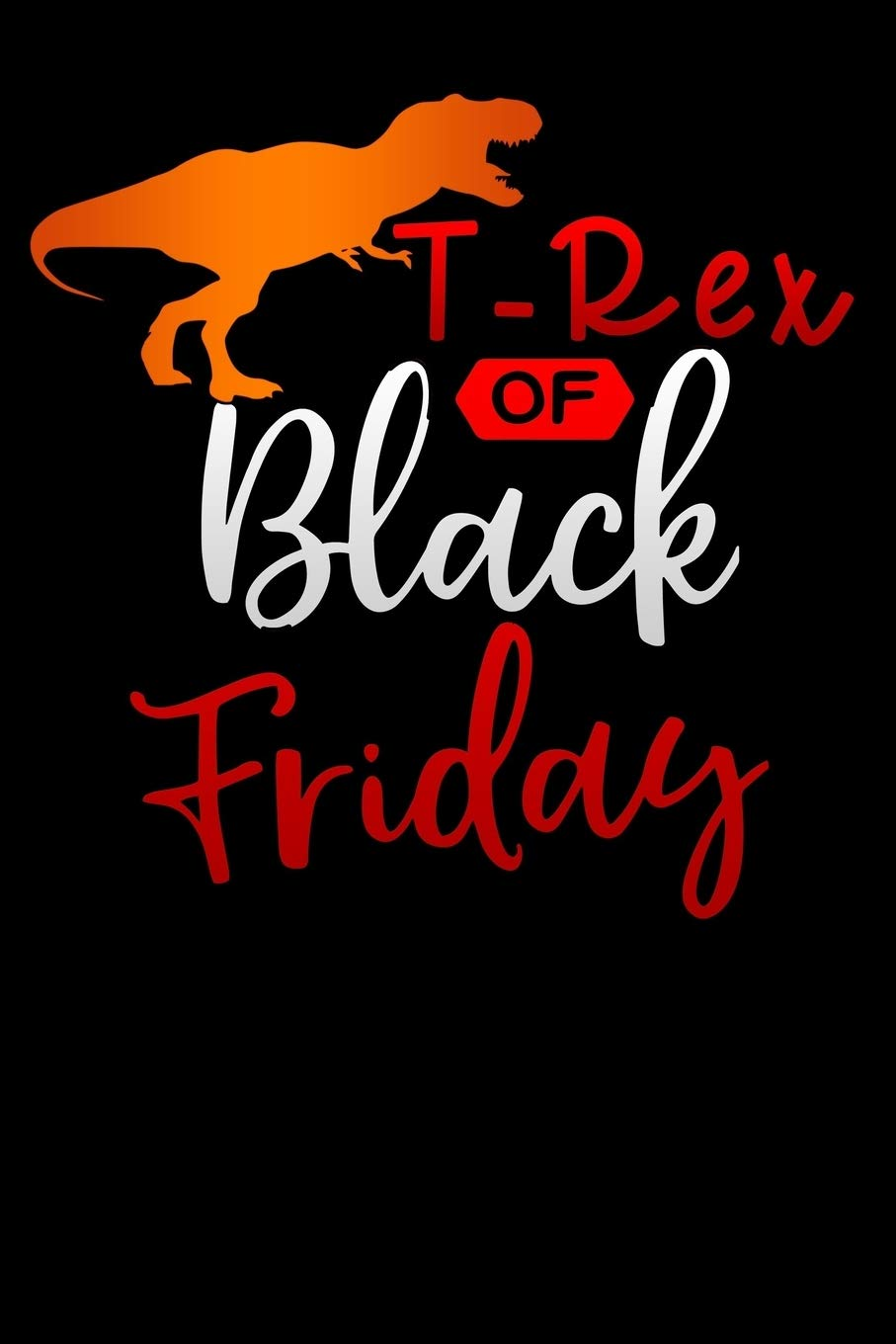 T Rex Of Black Friday Lined Notebook Diary Journal To Write In 6 X9 For Women Girls In Black Friday Deals Offers Publishers Blackfri 9781688058255 Amazon Com Books