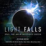 Light Falls: Space, Time, and an Obsession of Einstein | Brian Greene