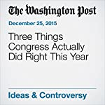Three Things Congress Actually Did Right This Year | Charles Lane