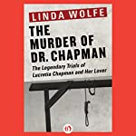 The Murder of Dr. Chapman: The Legendary Trials of Lucretia Chapman and Her Lover   Linda Wolfe