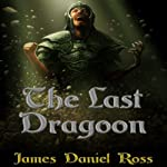 The Last Dragoon | James Daniel Ross