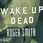 Wake Up Dead: A Thriller | Roger Smith