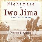 Nightmare on Iwo Jima: A Marine in Combat | Patrick F. Caruso