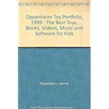Oppenheim Toy Portfolio, 1999 : The Best Toys, Books, Videos, Music and Software for Kids