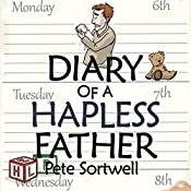 The Diary of a Hapless Father: Months 0-3: The Diary of a Father, Book 2 | Pete Sortwell
