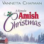A Simple Amish Christmas   Vannetta Chapman