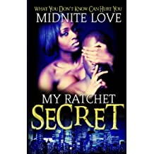 My Ratchet Secret: What you don't know can hurt you (Volume 1)